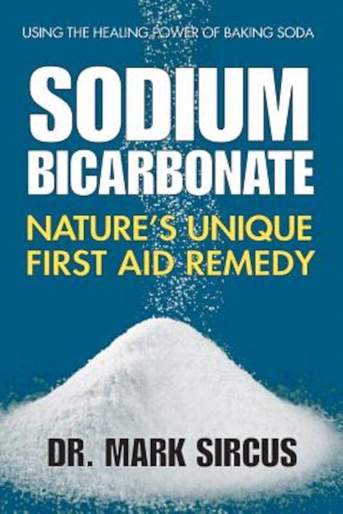 Sodium Bicarbonate: Nature's Unique First Aid Remedy, Paperback