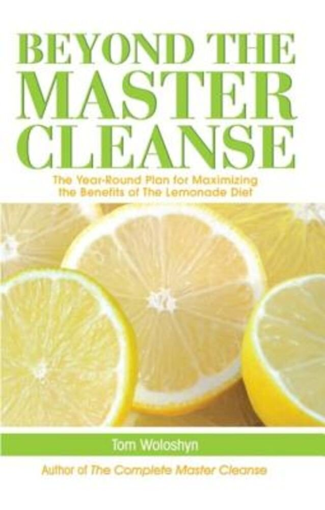 Beyond the Master Cleanse: The Year-Round Plan for Maximizing the Benefits of the Lemonade Diet, Paperback