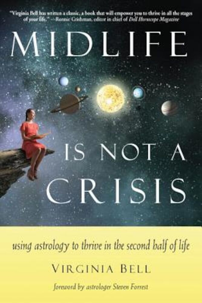 Midlife Is Not a Crisis: Using Astrology to Thrive in the Second Half of Life, Paperback