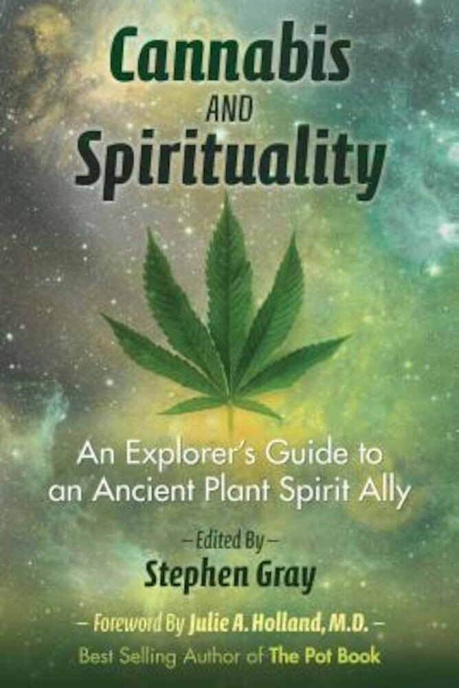 Cannabis and Spirituality: An Explorer's Guide to an Ancient Plant Spirit Ally, Paperback
