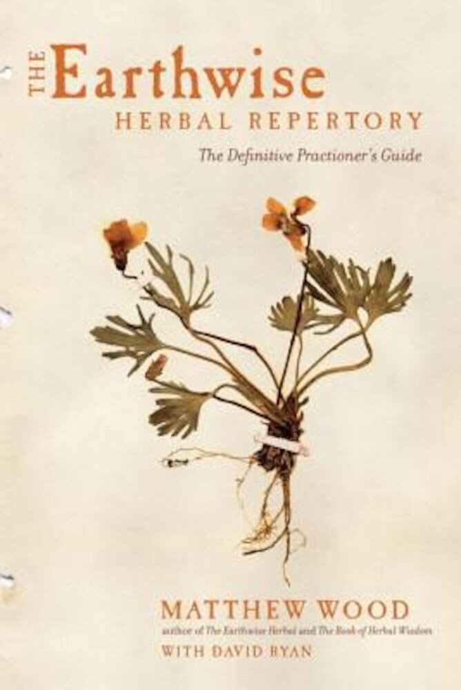 The Earthwise Herbal Repertory: The Definitive Practitioner's Guide, Paperback