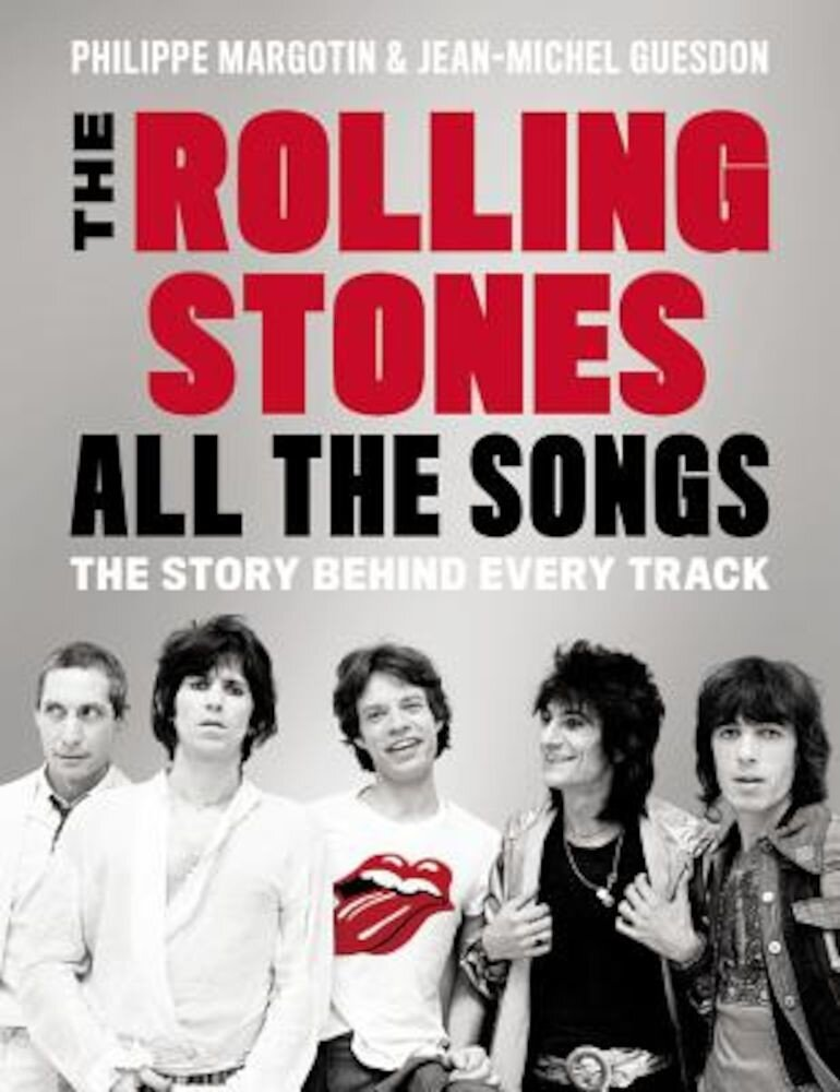 The Rolling Stones All the Songs: The Story Behind Every Track, Hardcover