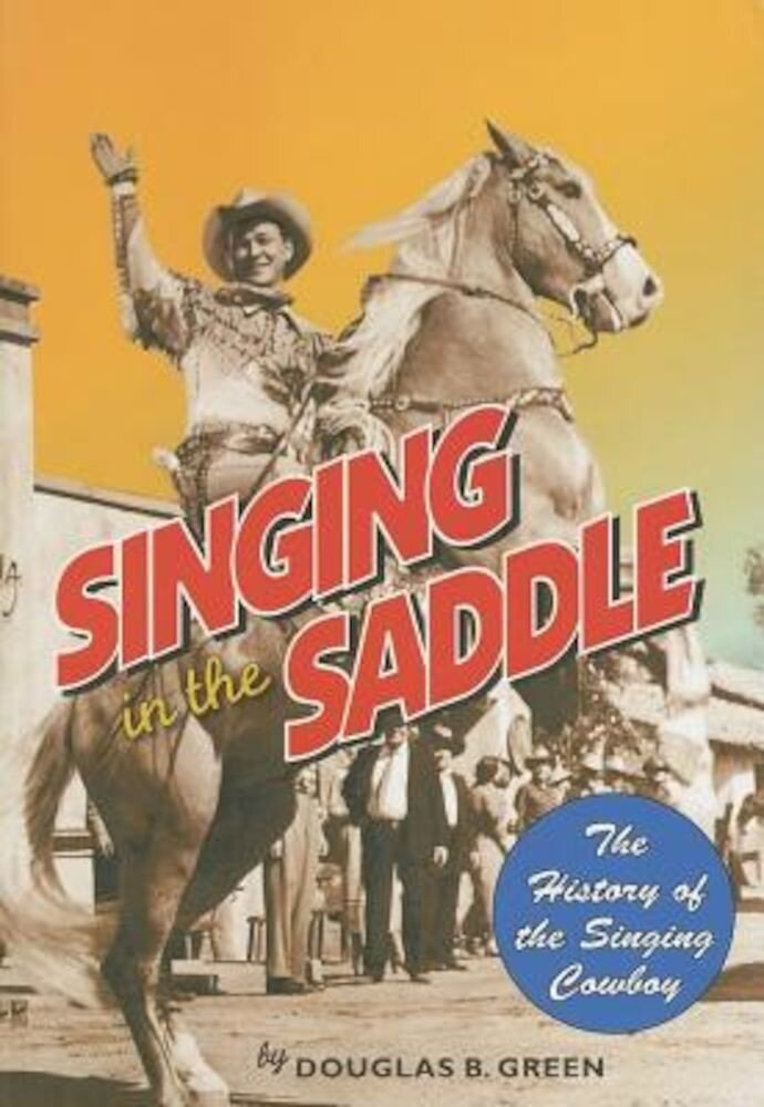 Singing in the Saddle: The History of the Singing Cowboy, Paperback