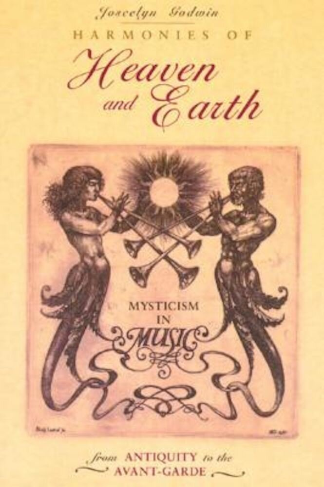 Harmonies of Heaven and Earth: Mysticism in Music from Antiquity to the Avant-Garde, Paperback