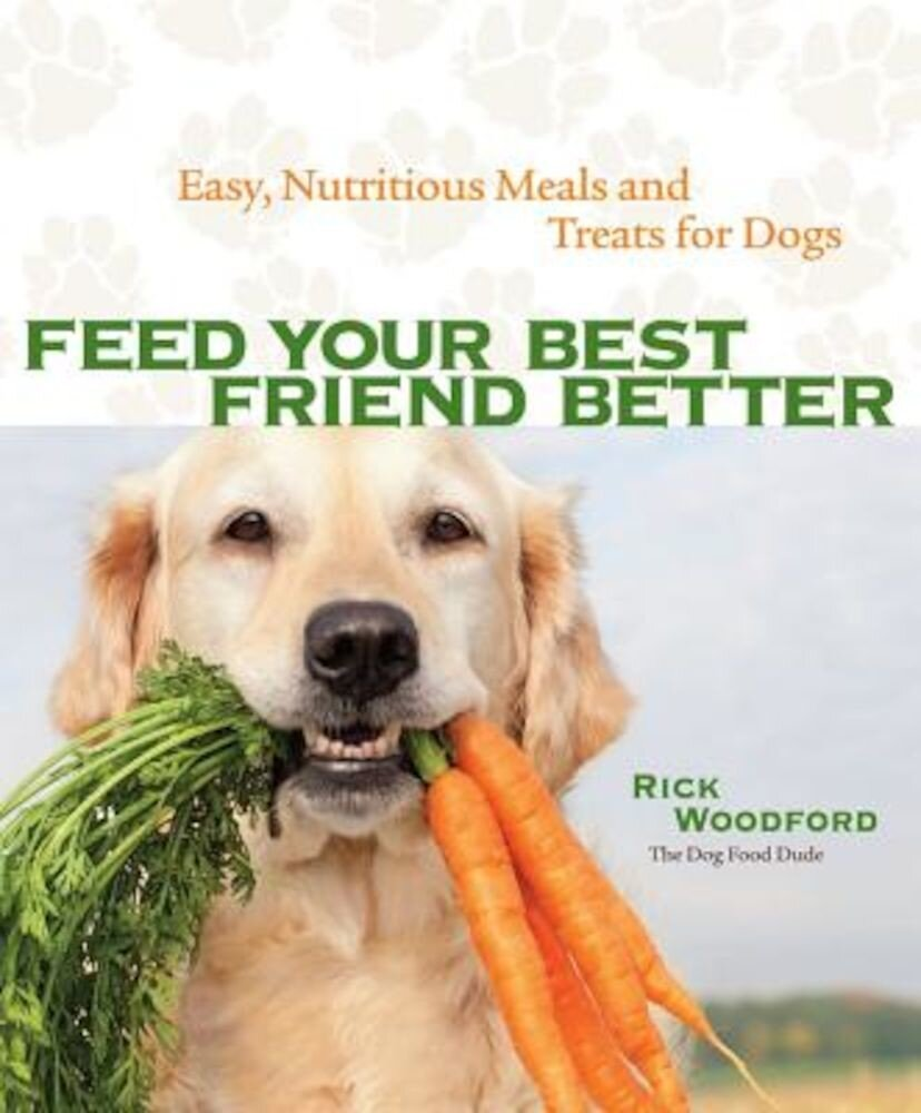 Feed Your Best Friend Better: Easy, Nutritious Meals and Treats for Dogs, Paperback