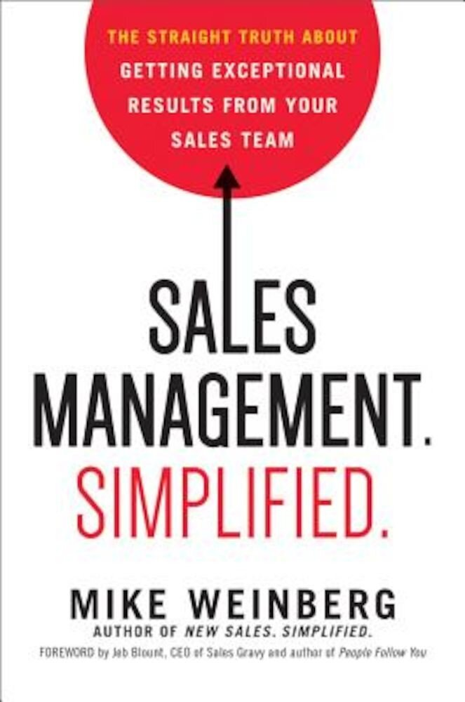 Sales Management. Simplified.: The Straight Truth about Getting Exceptional Results from Your Sales Team, Hardcover