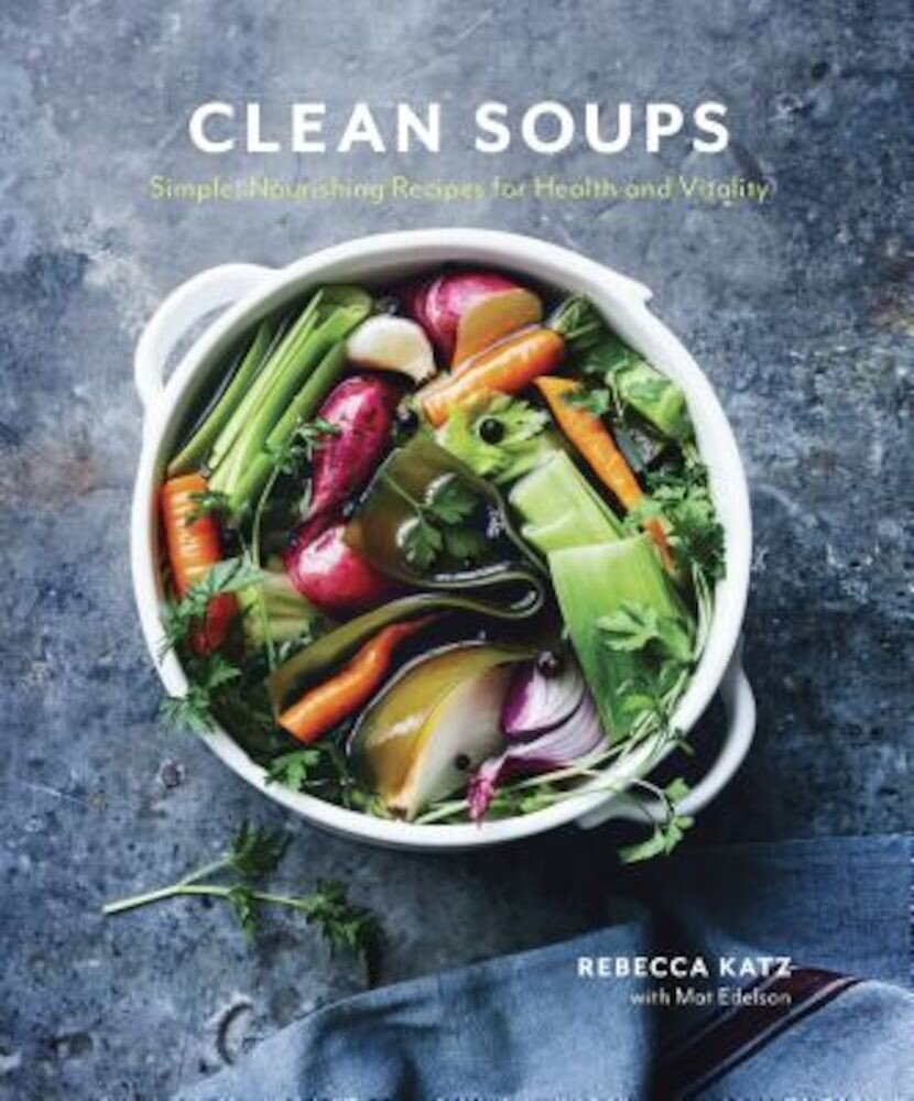 Clean Soups: Simple, Nourishing Recipes for Health and Vitality, Hardcover