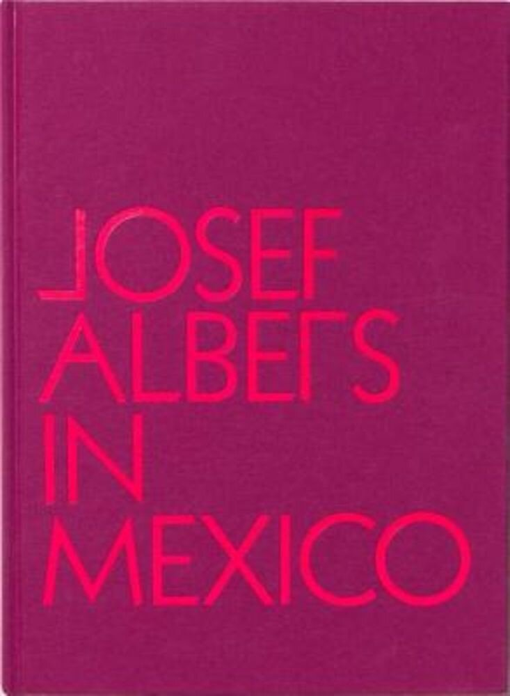 Josef Albers in Mexico, Hardcover