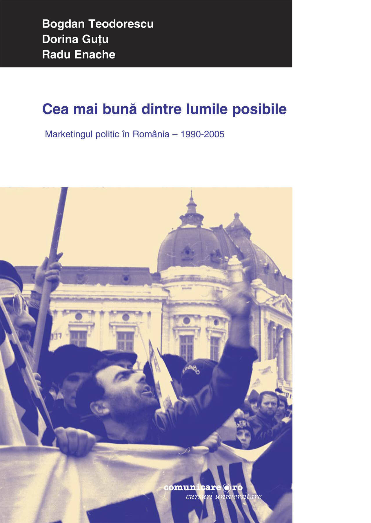 Cea mai buna dintre lumile posibile. Marketingul politic in Romania - 1990-2005 (eBook)