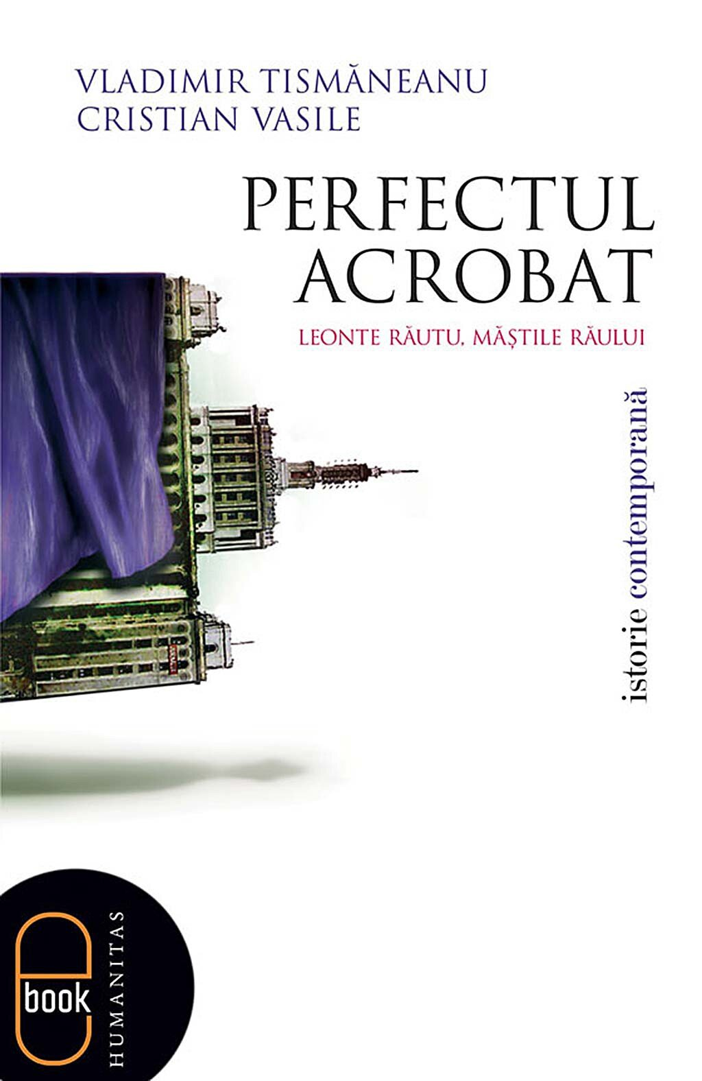 Perfectul acrobat. Leonte Rautu, mastile raului PDF (Download eBook)