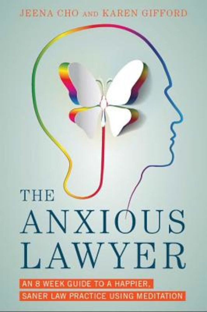 The Anxious Lawyer: An 8-Week Guide to a Happier, Saner Law Practice Using Meditation, Hardcover