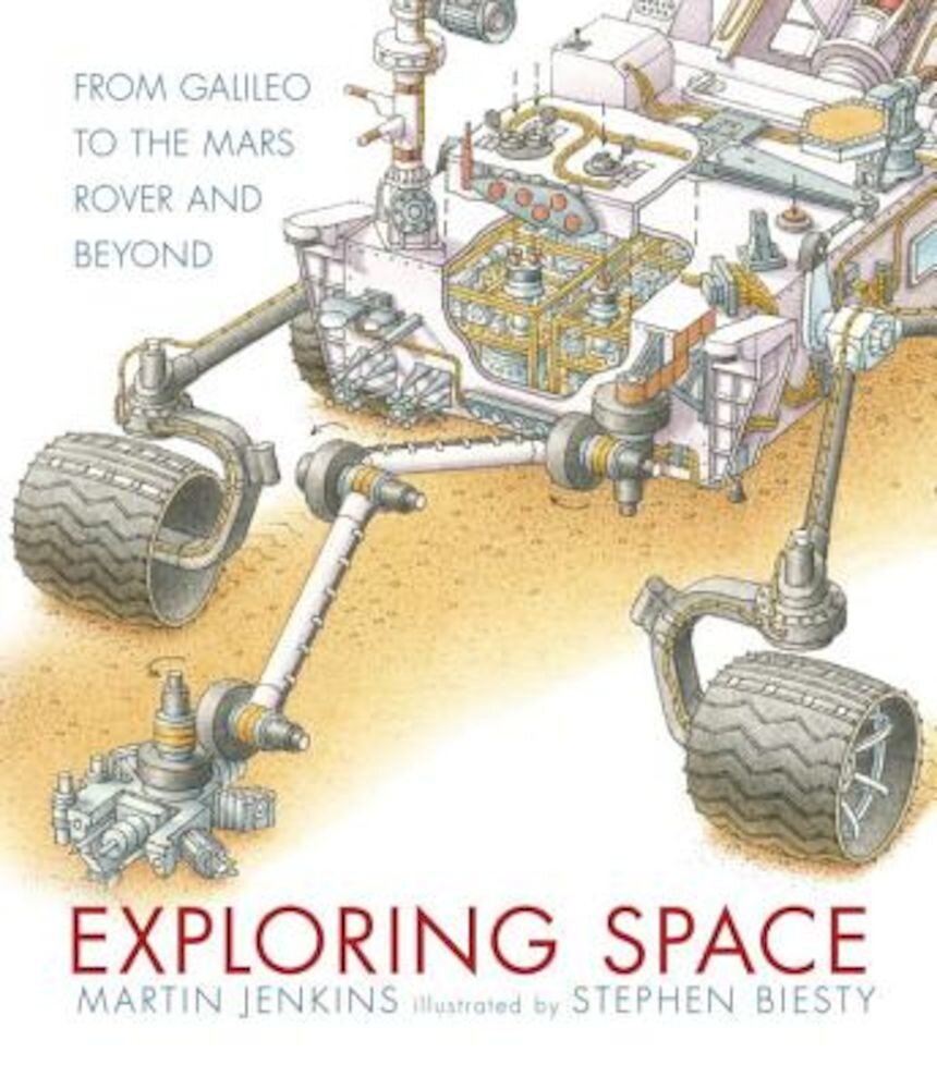 Exploring Space: From Galileo to the Mars Rover and Beyond, Hardcover