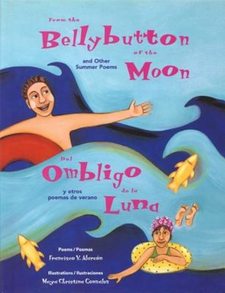 From The Bellybutton Of The Moon / del Ombligo de la Luna: And Other Summer Poems / Y Otras Poemas de Verano, Paperback