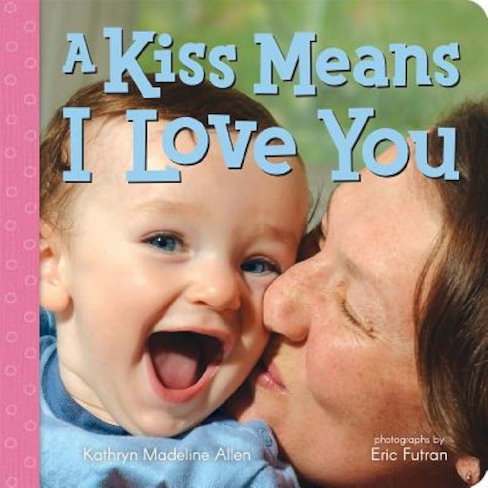 A Kiss Means I Love You, Hardcover