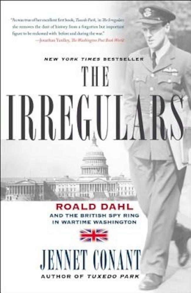The Irregulars: Roald Dahl and the British Spy Ring in Wartime Washington, Paperback