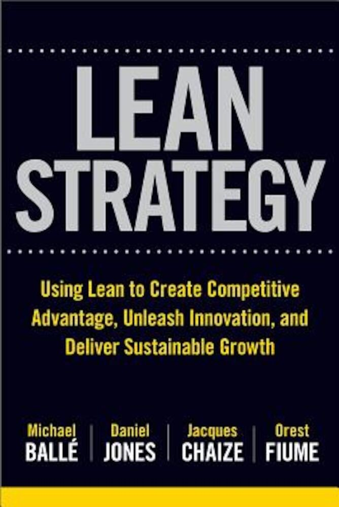 The Lean Strategy: Using Lean to Create Competitive Advantage, Unleash Innovation, and Deliver Sustainable Growth, Hardcover