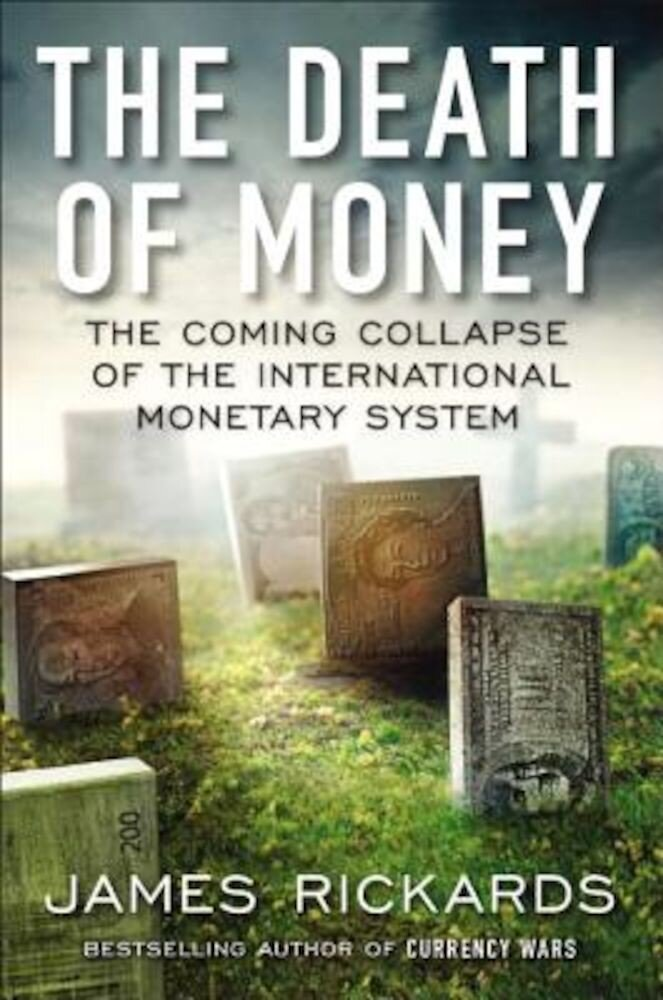 The Death of Money: The Coming Collapse of the International Monetary System, Hardcover