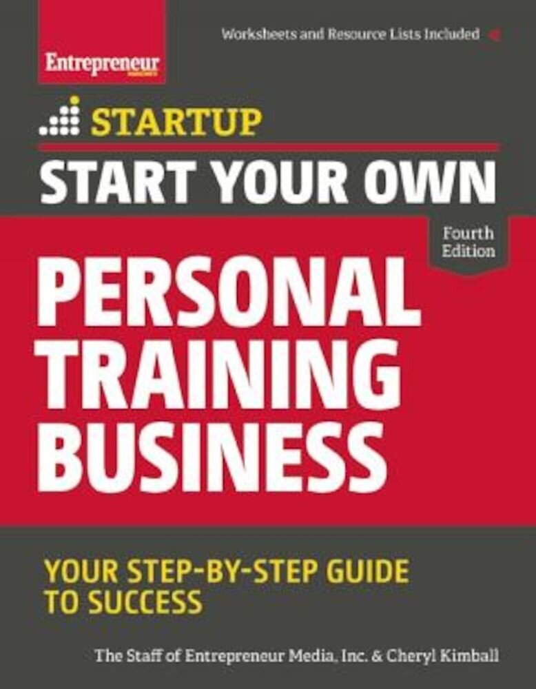 Start Your Own Personal Training Business: Your Step-By-Step Guide to Success, Paperback