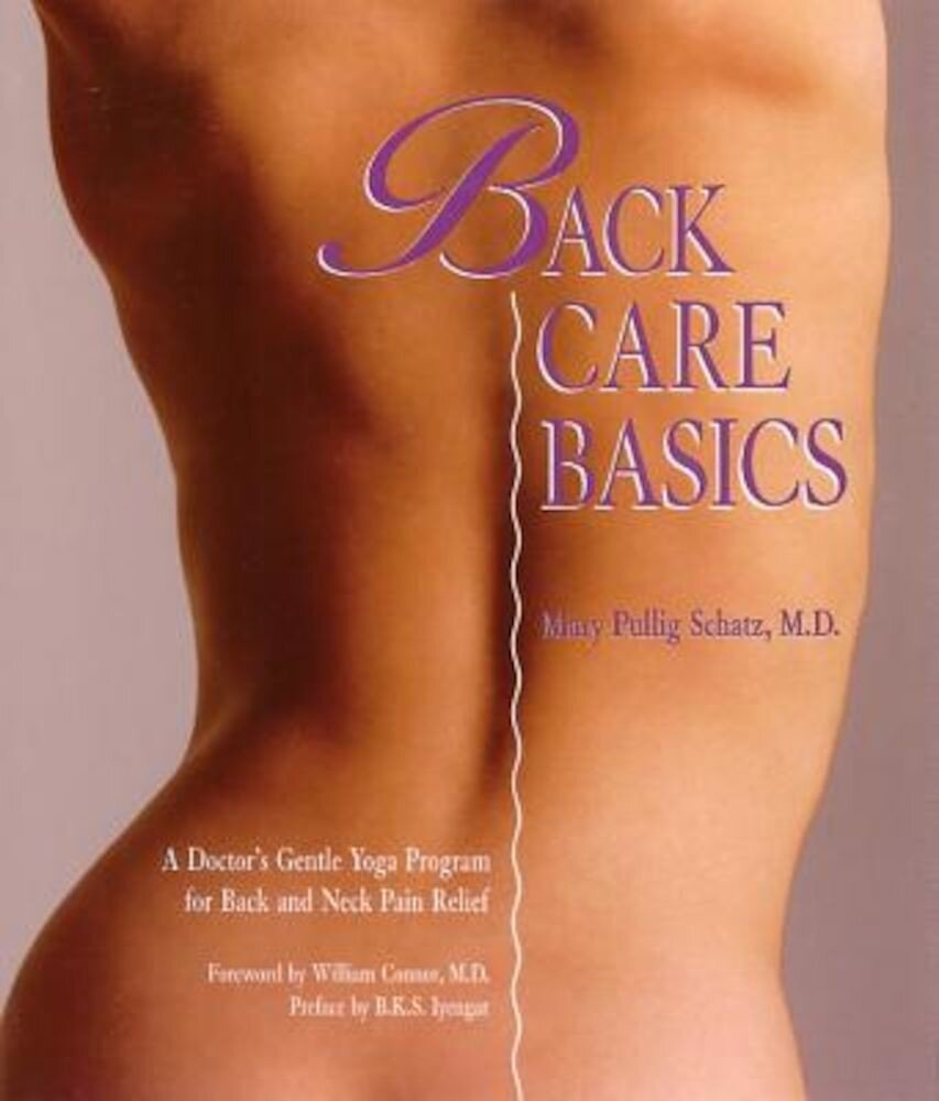 Back Care Basics: A Doctor's Gentle Yoga Program for Back and Neck Pain Relief, Paperback