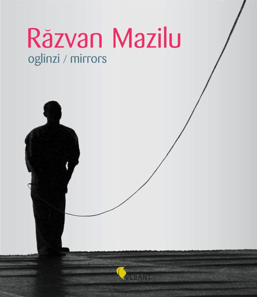 Razvan Mazilu. Oglinzi / Mirrors