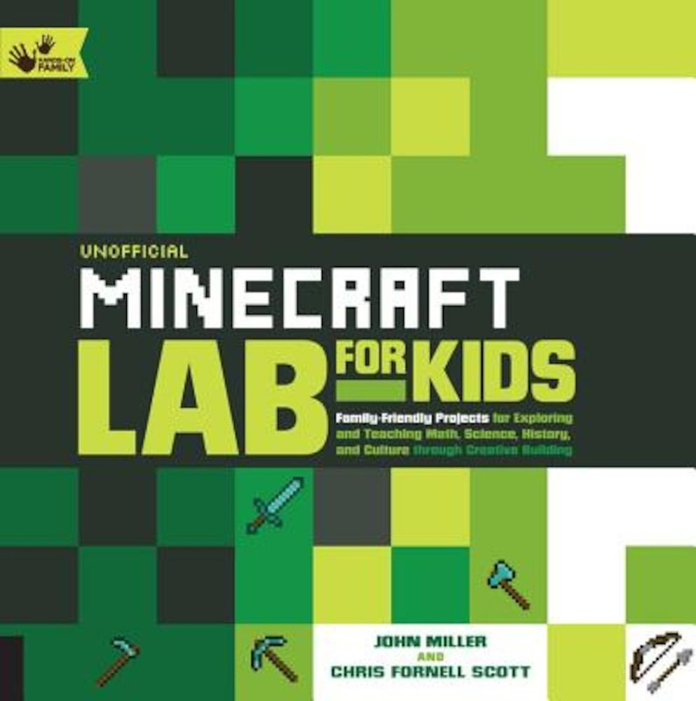 Unofficial Minecraft Lab for Kids: Family-Friendly Projects for Exploring and Teaching Math, Science, History, and Culture Through Creative Building, Paperback