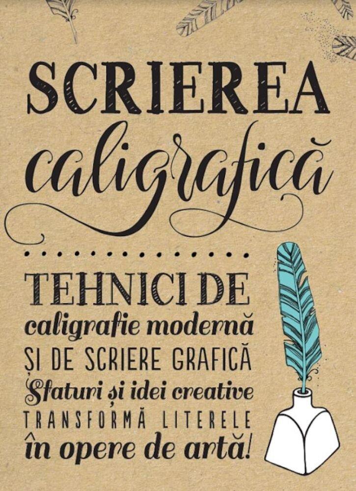 Coperta Carte Scrierea caligrafica. Tehnici de caligrafie moderna si de scriere grafica