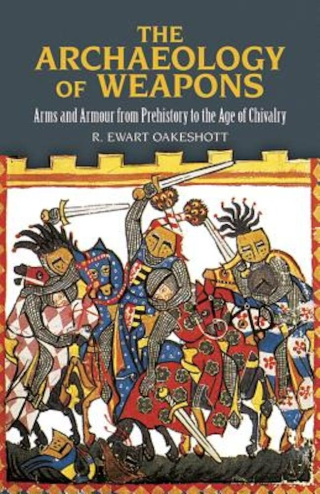 The Archaeology of Weapons: Arms and Armour from Prehistory to the Age of Chivalry, Paperback