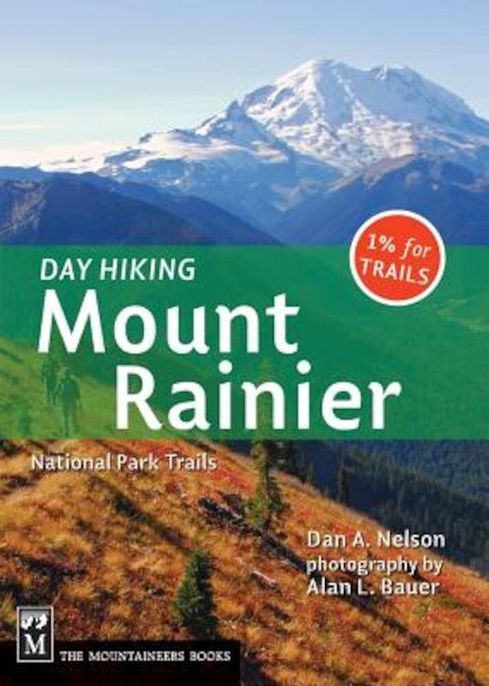 Day Hiking Mount Rainier: National Parks Trails, Paperback