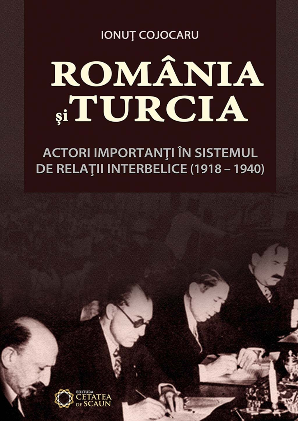 Romania si Turcia actori importanti in sistemul de relatii interbelice (1918-1940) (eBook)