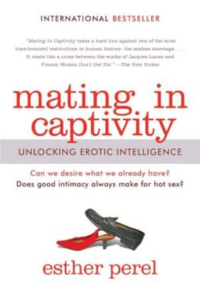 Mating in Captivity: Unlocking Erotic Intelligence, Paperback