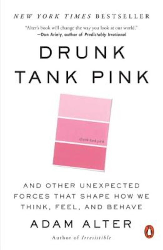 Drunk Tank Pink: And Other Unexpected Forces That Shape How We Think, Feel, and Behave, Paperback
