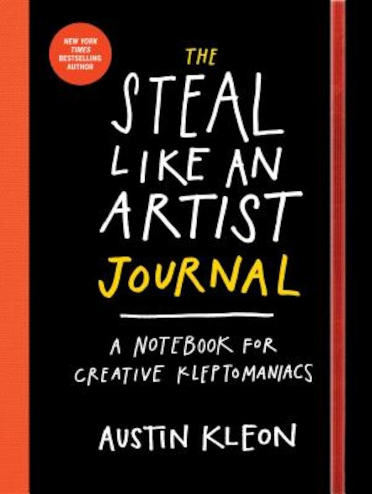 The Steal Like an Artist Journal: A Notebook for Creative Kleptomaniacs, Paperback