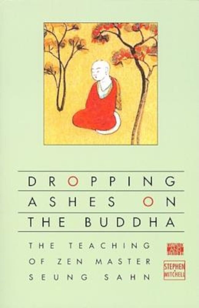 Dropping Ashes on the Buddha: The Teachings of Zen Master Seung Sahn, Paperback