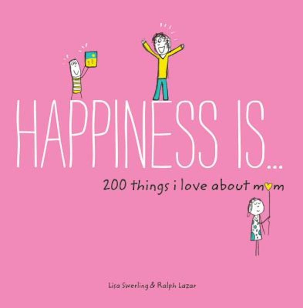 Happiness Is . . . 200 Things I Love about Mom, Paperback