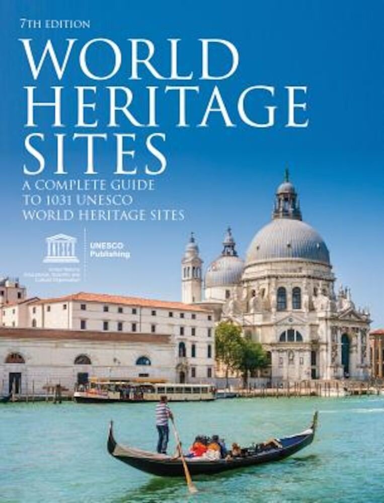 World Heritage Sites: A Complete Guide to 1,031 UNESCO World Heritage Sites, Paperback