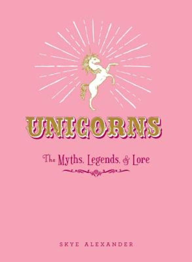 Unicorns: The Myths, Legends, & Lore, Hardcover