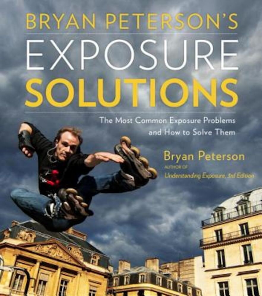 Bryan Peterson's Exposure Solutions: The Most Common Photography Problems and How to Solve Them, Paperback