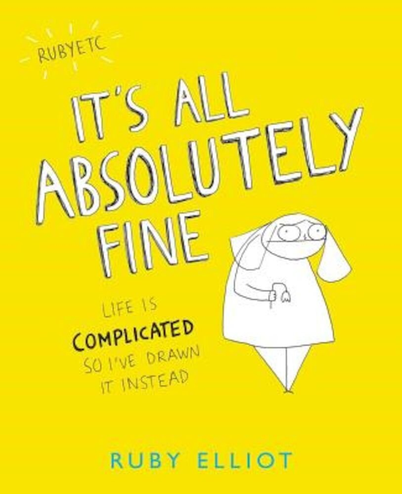 It's All Absolutely Fine: Life Is Complicated So I've Drawn It Instead, Paperback