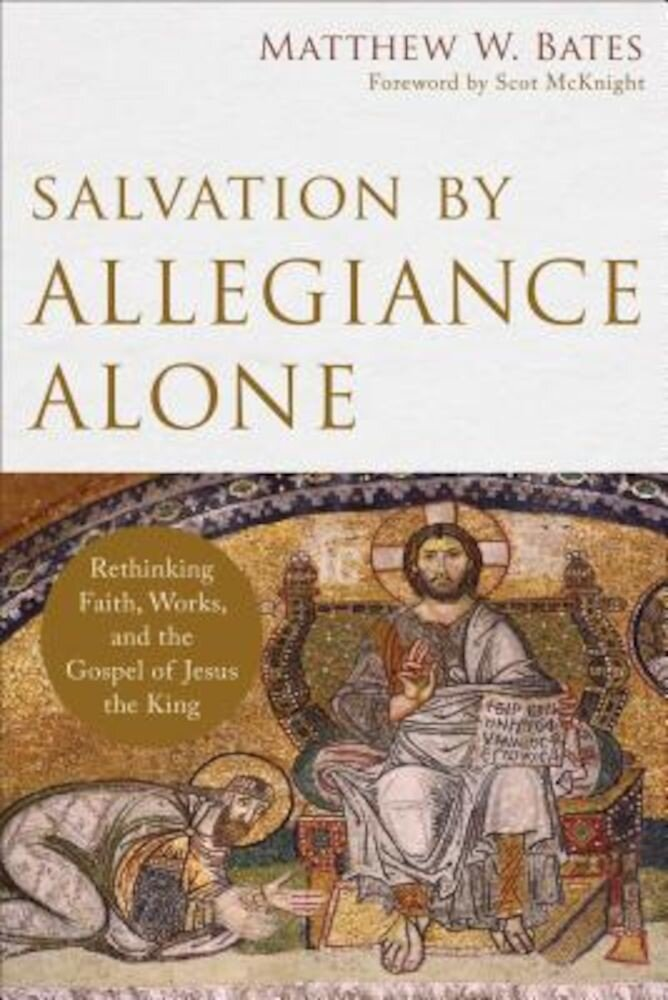 Salvation by Allegiance Alone: Rethinking Faith, Works, and the Gospel of Jesus the King, Paperback