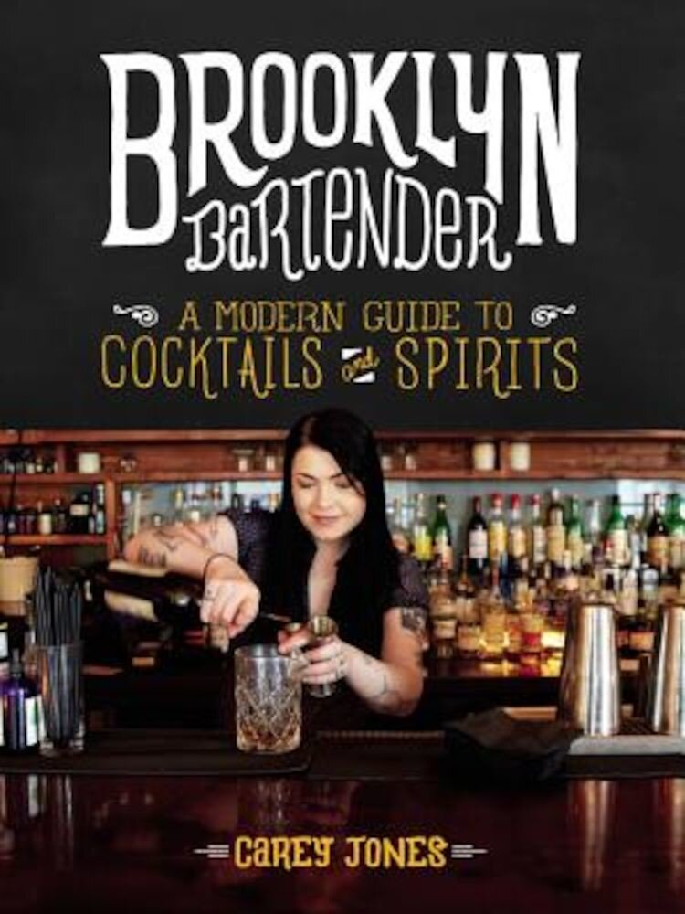 Brooklyn Bartender: A Modern Guide to Cocktails and Spirits, Hardcover