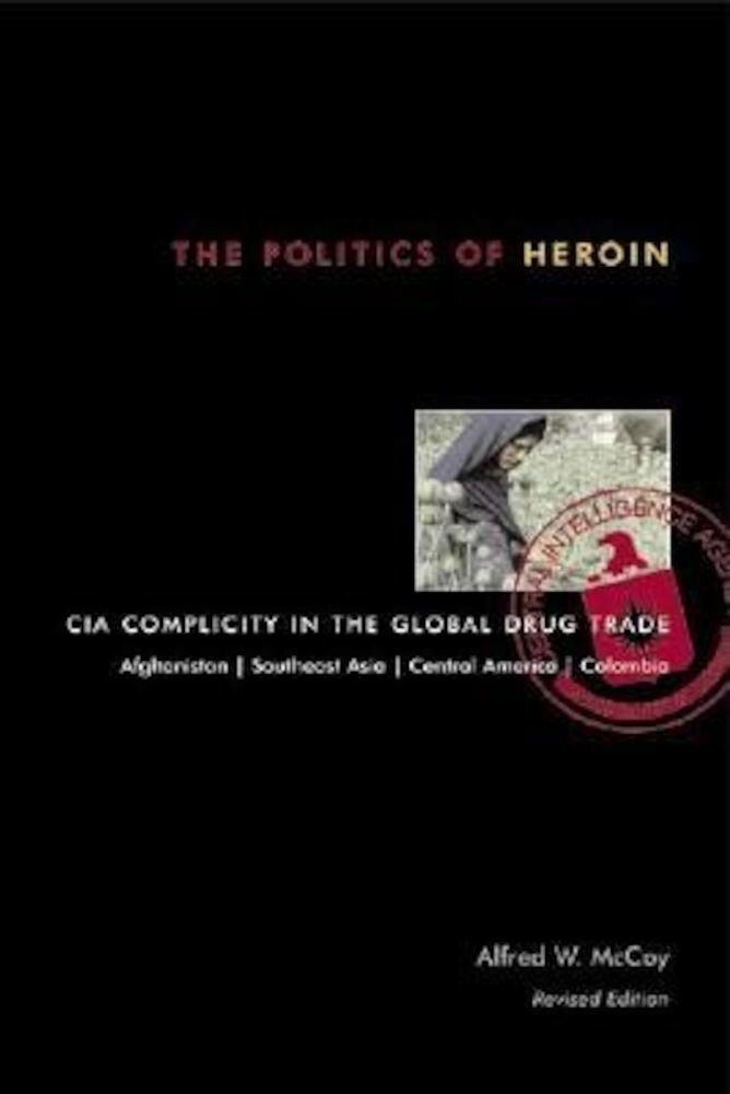 The Politics of Heroin: CIA Complicity in the Global Drug Trade, Paperback