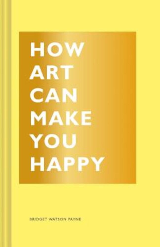 How Art Can Make You Happy, Hardcover