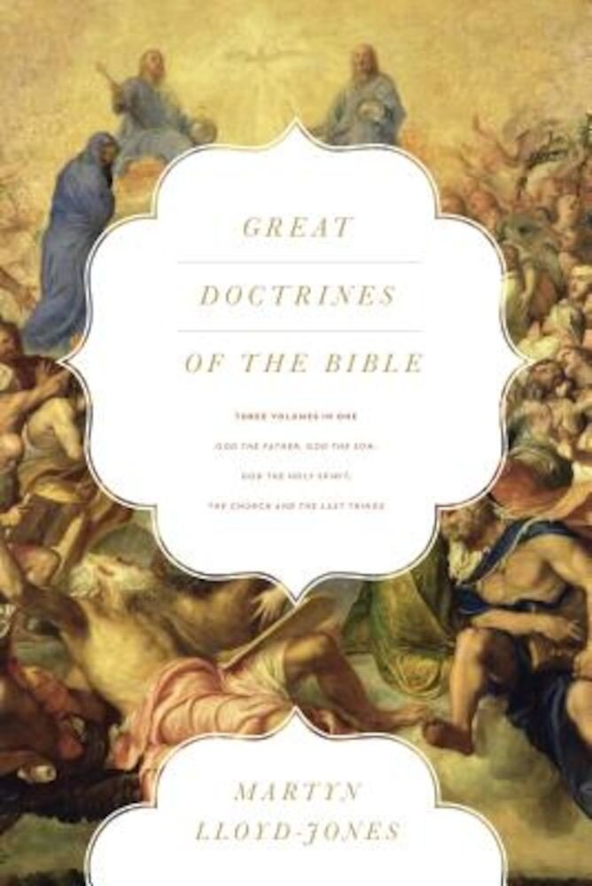 Great Doctrines of the Bible: God the Father, God the Son/God the Holy Spirit/The Church and the Last Things, Paperback