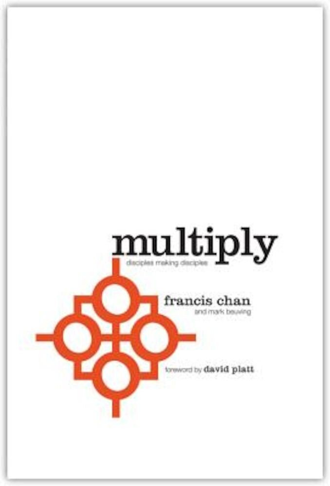Multiply: Disciples Making Disciples, Paperback