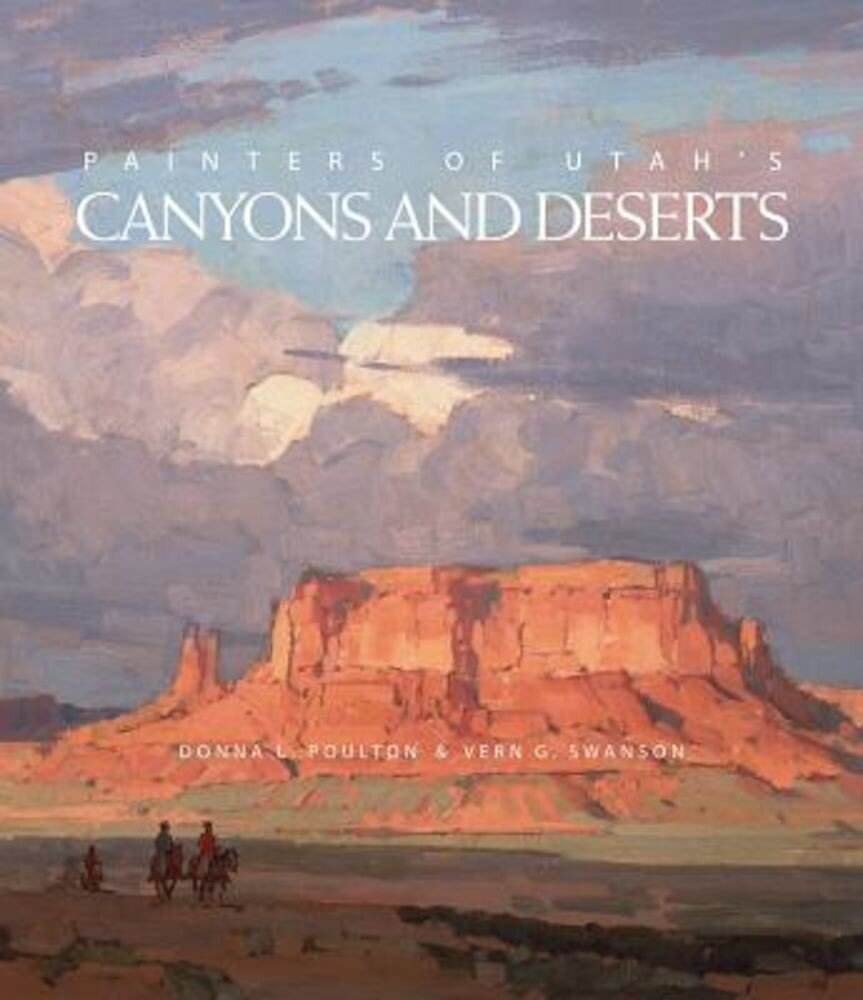 Painters of Utah's Canyons and Deserts, Hardcover