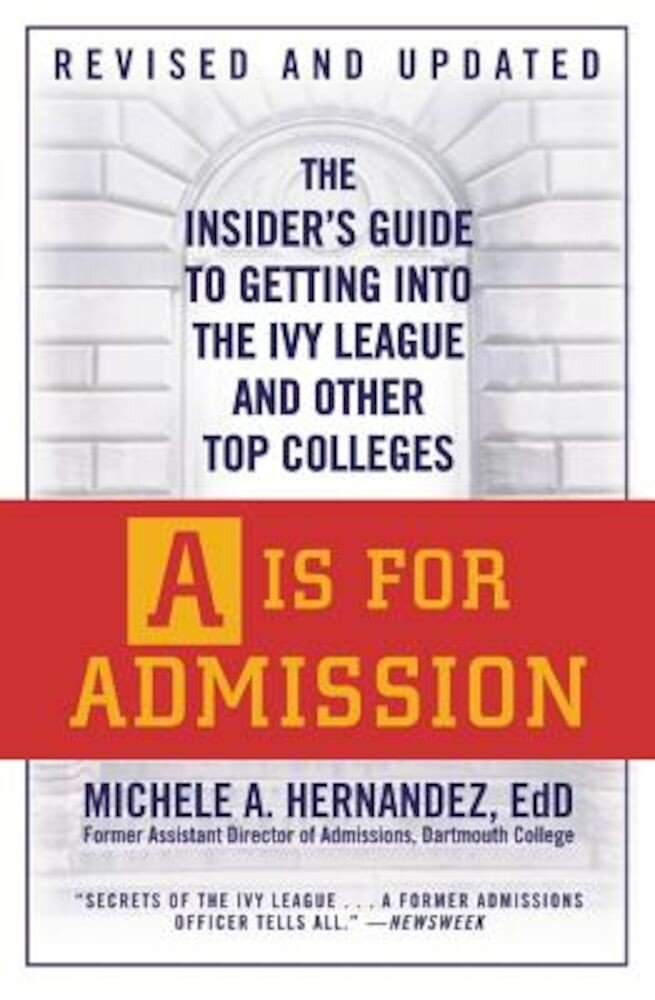 A is for Admission: The Insider's Guide to Getting Into the Ivy League and Other Top Colleges, Paperback
