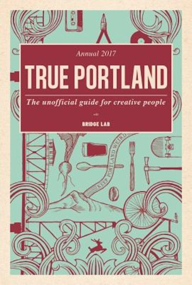 True Portland: The Unofficial Guide for Creative People, Paperback