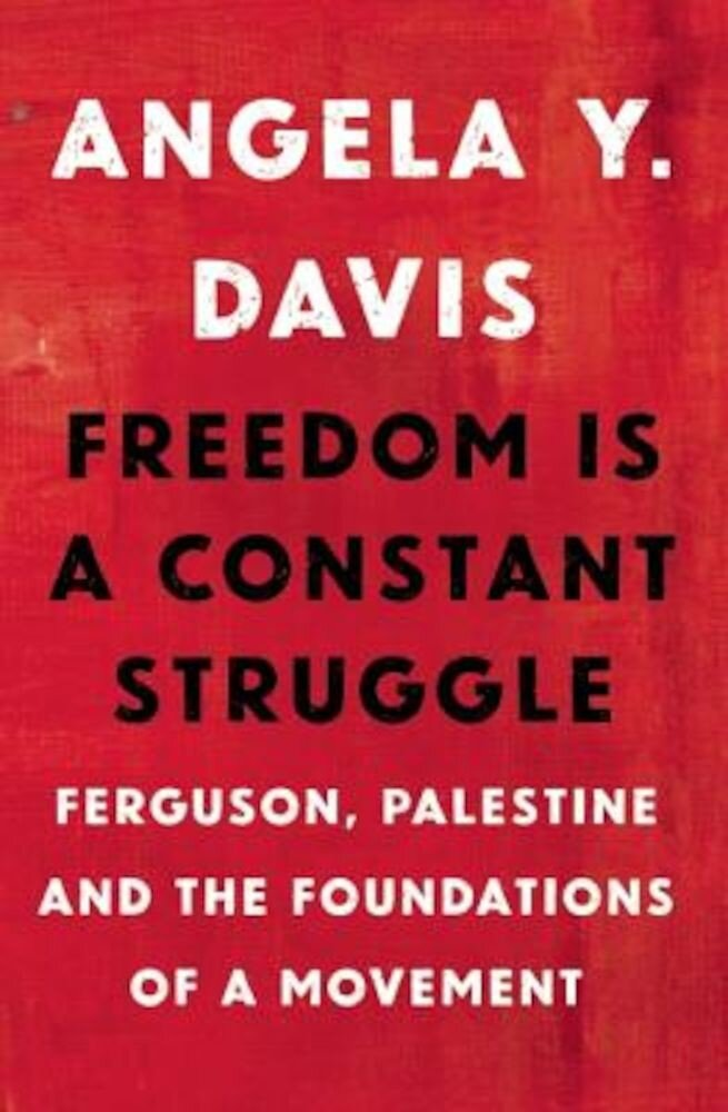 Freedom Is a Constant Struggle: Ferguson, Palestine, and the Foundations of a Movement, Paperback