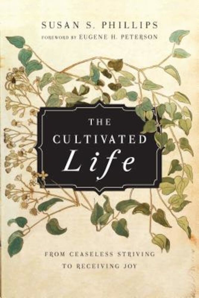 The Cultivated Life: From Ceaseless Striving to Receiving Joy, Paperback