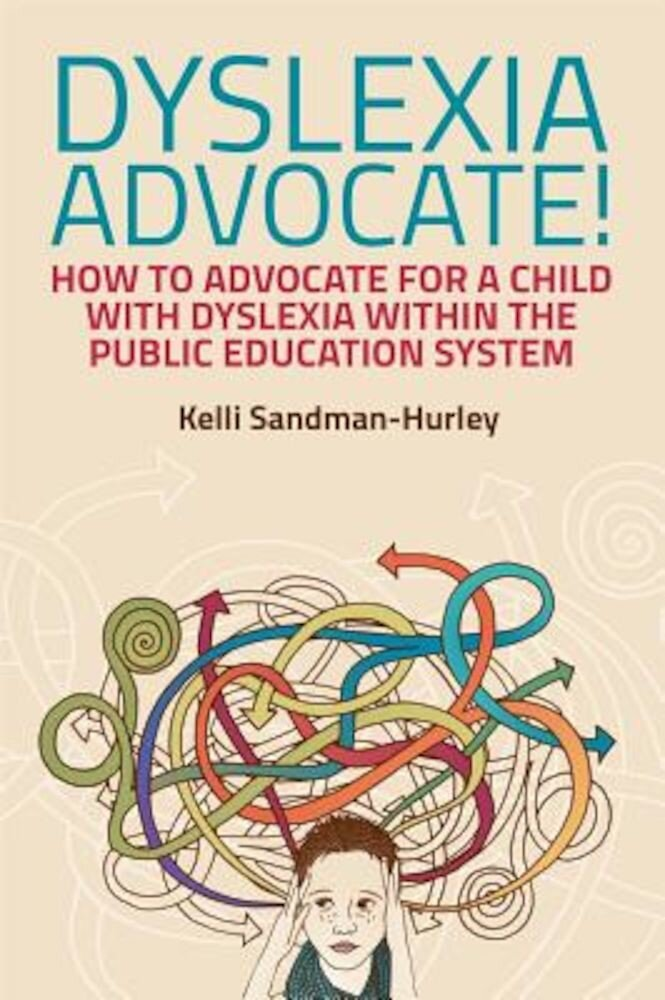 Dyslexia Advocate!: How to Advocate for a Child with Dyslexia Within the Public Education System, Paperback